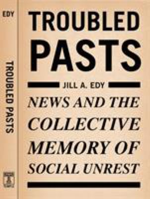 Troubled Pasts: News and the Collective Memory of Social Unrest 9781592134977