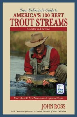 Trout Unlimited's Guide to America's 100 Best Trout Streams, Updated and Revised 9781592285853
