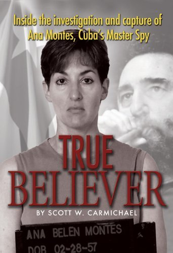 True Believer: Inside the Investigation and Capture of Ana Montes, Cubas Master Spy 9781591141075