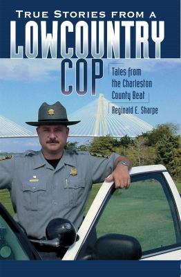 True Stories from a Lowcountry Cop: Tales from the Charleston County Beat 9781596293038