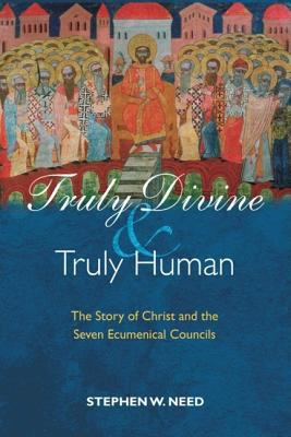 Truly Divine and Truly Human: The Story of Christ and the Seven Ecumenical Councils 9781598562996