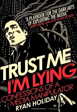 Trust Me, I'm Lying: Confessions of a Media Manipulator 9781591845539