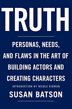 Truth: Personas, Needs, and Flaws in the Art of Building Actors and Creating Characters 9781590710531