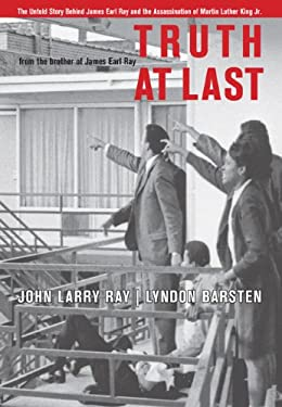 Truth at Last: The Untold Story Behind James Earl Ray and the Assassination of Martin Luther King Jr. 9781599212845