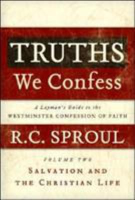 Truths We Confess, Volume 2: A Layman's Guide to the Westminster Confession of Faith: Salvation and the Christian Life 9781596380400