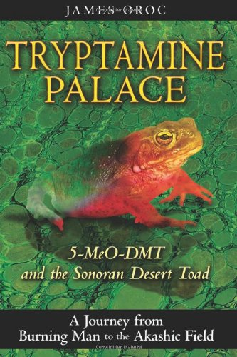 Tryptamine Palace: 5-MeO-DMT and the Sonoran Desert Toad 9781594772993