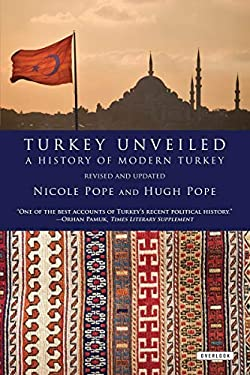 Turkey Unveiled: A History of Modern Turkey 9781590206904