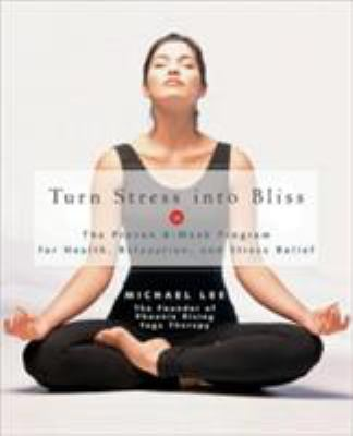 Turn Stress Into Bliss: The Proven 8-Week Program for Health, Relaxation, Stress Relief 9781592331178