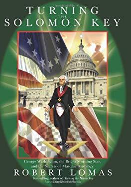 Turning the Solomon Key: George Washington, the Bright Morning Star, and the Secrets of Masonic Astrology 9781592332298