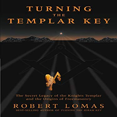 Turning the Templar Key: The Secret Legacy of the Knights Templar and the Origins of Freemasonry 9781592332793