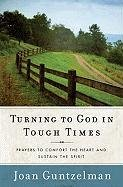 Turning to God in Tough Times: Prayers to Comfort the Heart and Sustain the Spirit 9781593251895