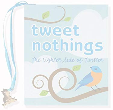 Tweet Nothings: The Lighter Side of Twitter 9781593597771