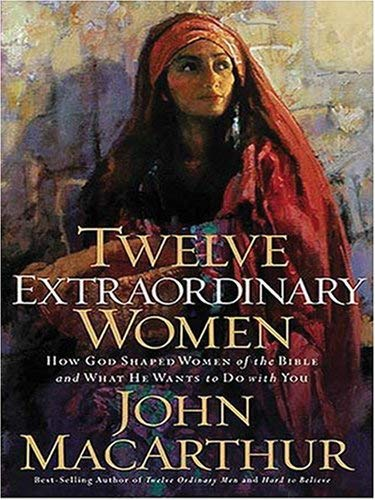 Twelve Extraordinary Women: How God Shaped Women of the Bible and What He Wants to Do with You 9781594151552