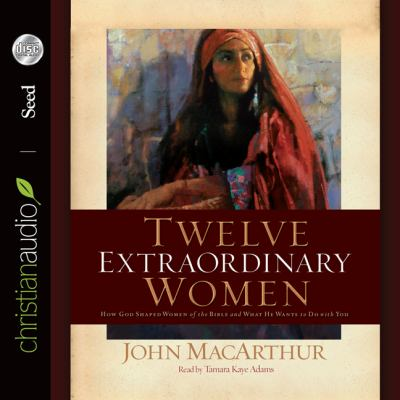 Twelve Extraordinary Women: How God Shaped Women of the Bible, and What He Wants to Do with You 9781596445413