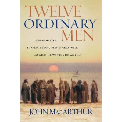 Twelve Ordinary Men: How the Master Shaped His Disciples for Greatness and What He Wants to Do with You 9781596445390