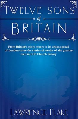 Twelve Sons of Britain: General Authorities of the Church of Jesus Christ of Later-Day Saints Who Were Born in England 9781599551364