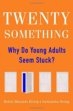 Twentysomething: Why Do Young Adults Seem Stuck? 9781594630965