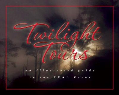 Twilight Tours: The Illustrated Guide to the REAL Forks 9781599290362