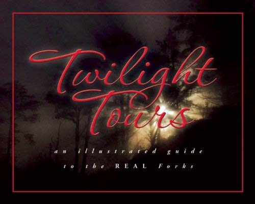 Twilight Tours: An Illustrated Guide to the Real Forks 9781599290379