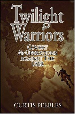 Twilight Warriors: Covert Air Operations Against the USSR 9781591146605