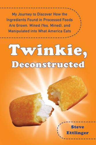 Twinkie, Deconstructed: My Journey to Discover How the Ingredients Found in Processed Foods Are Grown, Mined (Yes, Mined), and Manipulated Int 9781594630187