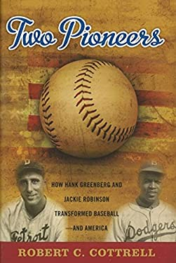 Two Pioneers: How Hank Greenberg and Jackie Robinson Transformed Baseball--And America 9781597978422