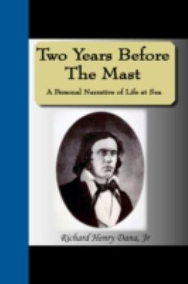 Two Years Before the Mast - A Personal Narrative of Life at Sea 9781595475817