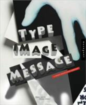 Type, Image, Message: A Graphic Design Layout Workshop 9781592531899