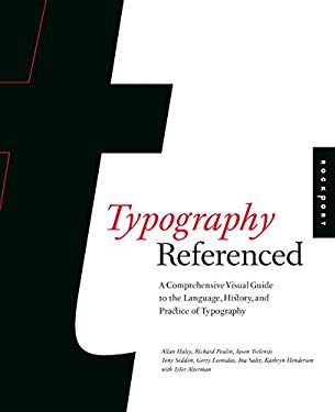 Typography Referenced: A Comprehensive Visual Guide to the Language, History, and Practice of Typography 9781592537020