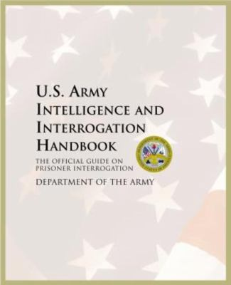 U.S. Army Intelligence and Interrogation Handbook: The Official Guide on Prisoner Interrogation 9781592287178