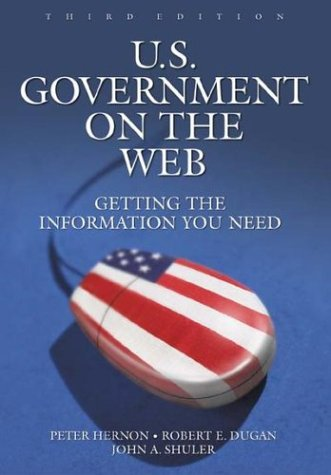 U.S. Government on the Web: Getting the Information You Need 9781591580867
