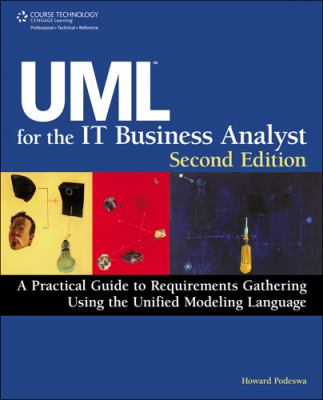 UML for the IT Business Analyst: A Practical Guide to Requirements Gathering Using the Unified Modeling Language 9781598638684