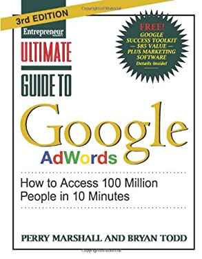 Ultimate Guide to Google AdWords: How to Access 100 Million People in 10 Minutes 9781599184418