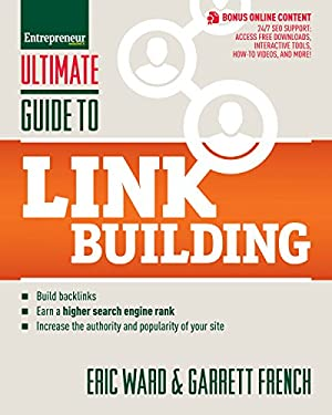 Ultimate Guide to Link Building: How to Build Backlinks, Authority and Credibility for Your Website, and Increase Click Traffic and Search Ranking 9781599184425