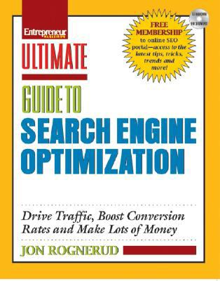 Ultimate Guide to Search Engine Optimization: Drive Traffic, Boost Conversion Rates and Make Lots of Money [With CDROM] 9781599181691