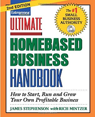 Ultimate Homebased Business Handbook: How to Start, Run and Grow Your Own Profitable Business [With CDROM] 9781599181851