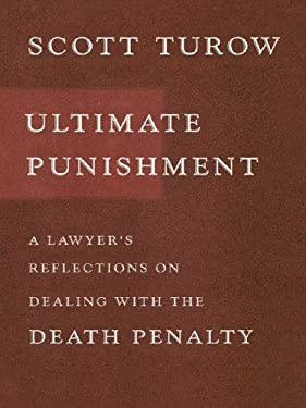Ultimate Punishment: A Lawyer's Reflections on Dealing with the Death Penalty 9781594130519