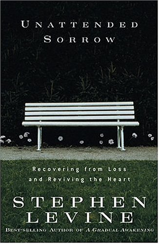 Unattended Sorrow: Recovering from Loss and Reviving the Heart 9781594860652