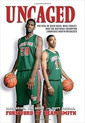 Uncaged: The Rise of Greg Oden, Mike Conley, and the National Champion Lawrence North Wildcats