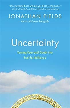 Uncertainty: Turning Fear and Doubt Into Fuel for Brilliance 9781591845669