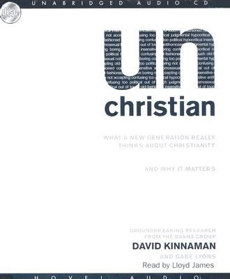 Unchristian: What a New Generation Really Thinks about Christianity: And Why It Matters 9781596445772