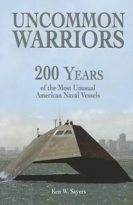 Uncommon Warriors: 200 Hundred Years of the Most Unusual American Naval Vessels 9781591147602