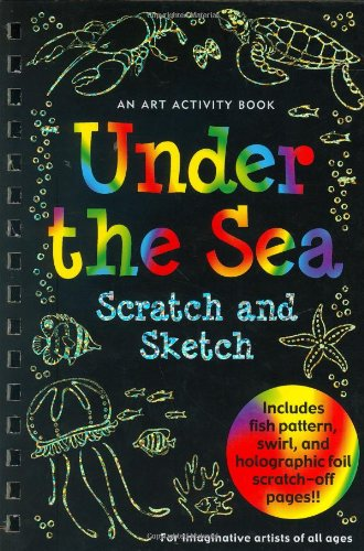 Under the Sea Scratch and Sketch: An Art Activity Book for Imaginative Artists of All Ages 9781593599058