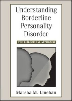 Understanding Borderline Personality Disorder: The Dialectical Approach 9781593853686