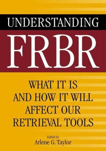 Understanding FRBR: What It Is and How It Will Affect Our Retrieval Tools 9781591585091