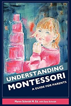 Understanding Montessori: A Guide for Parents 9781598589740