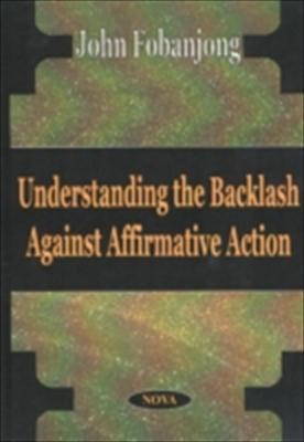 Understanding the Backlash Against Affirmative Action 9781590330654