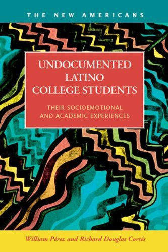 Undocumented Latino College Students: Their Socioemotional and Academic Experiences 9781593324612