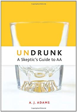 Undrunk: A Skeptic's Guide to AA 9781592857203