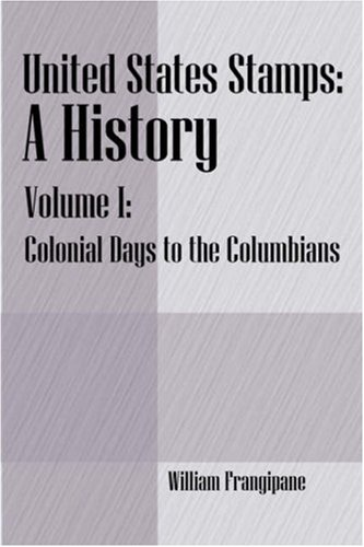 United States Stamps - A History: Volume I - Colonial Days to the Columbians 9781598003871